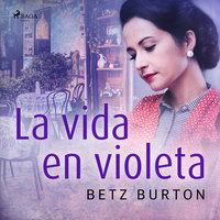 La vida en violeta - Betz Burton