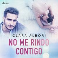 No me rindo contigo - Clara Álbori