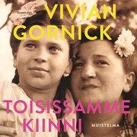 Toisissamme kiinni - Muistelma - Vivian Gornick