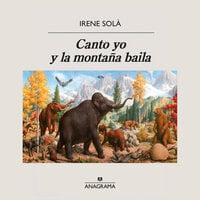Canto yo y la montaña baila - Irene Solà
