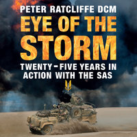 Eye of the Storm: Twenty-Five Years In Action With The SAS - Peter Ratcliffe