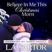 Believe In Me This Christmas Morn - L.A. Sartor