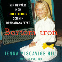 Bortom tron: Min uppväxt inom scientologin och min dramatiska flykt - Jenna Miscavige, Jenna Miscavige Hill