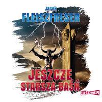 Jeszcze starsza baśń - Jacek Fleiszfreser