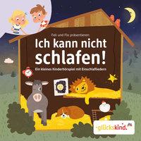 Ich kann nicht schlafen! - Ein kleines Kinderhörspiel mit Einschlafliedern - Florian Fickel