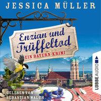 Enzian und Trüffeltod - Ein Bayern-Krimi - Jessica Müller
