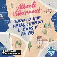 Todo lo que dejas cuando llegas y te vas - Alberto Villarreal