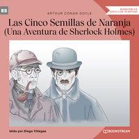 Las Cinco Semillas de Naranja - Una Aventura de Sherlock Holmes (Versión íntegra) - Arthur Conan Doyle