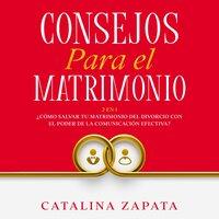 Consejos Para El Matrimonio - Catalina Zapata