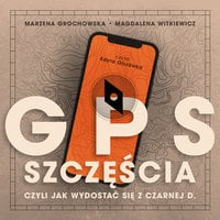 GPS szczęścia. Czyli jak wydostać się z czarnej D. - Magdalena Witkiewicz, Marzena Grochowska