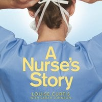 A Nurse's Story: My Life in A&E During the Covid Crisis - Louise Curtis
