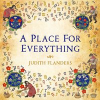A Place For Everything: The Curious History of Alphabetical Order - Judith Flanders