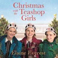 Christmas with the Teashop Girls - Elaine Everest