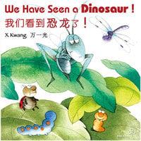 We Have Seen a Dinosaur! 我们看到恐龙了! - 万一光, X Kwang