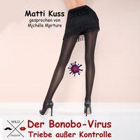 Der Bonobo-Virus - Triebe außer Kontrolle - Matti Kuss