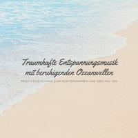 Traumhafte Entspannungsmusik mit beruhigenden Ozeanwellen - Yella A. Deeken, Rebecca Fields