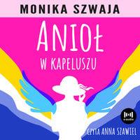 Anioł w kapeluszu - Monika Szwaja
