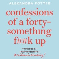 Confessions of a Forty-Something F**k Up - Alexandra Potter