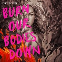 Burn Our Bodies Down - Rory Power