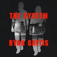 The System - Ryan Gattis