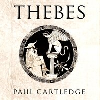 Thebes: The Forgotten City of Ancient Greece - Paul Cartledge