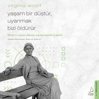 Yaşam Bir Düştür Uyanmak Bizi Öldürür - Virginia Woolf - Virginia Woolf, Özgecan Şekerci