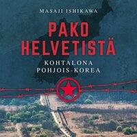 Pako helvetistä - Kohtalona Pohjois-Korea - Masaji Ishikawa
