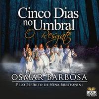Cinco dias no Umbral: O resgate - Osmar Barbosa