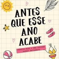Antes que este ano acabe - Ana Yassuda, Andresa Rios, Audrey Matsumoto