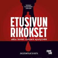 Etusivun rikokset - Näin kovat uutiset syntyivät : Oikeustoimittajat 30 vuotta - Jarkko Sipilä, Susanna Reinboth
