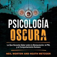 Psicología Oscura: Lo que necesita saber sobre la manipulación, la PNL y el comportamiento humano - Neil Morton, Heath Metzger