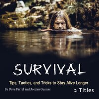 Survival: Tips, Tactics, and Tricks to Stay Alive Longer - Jordan Gunner, Dave Farrel