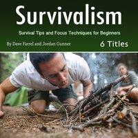 Survivalism: Survival Tips and Focus Techniques for Beginners - Jordan Gunner, Dave Farrel
