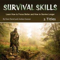 Survival Skills: Learn How to Focus Better and How to Survive Longer - Jordan Gunner, Dave Farrel