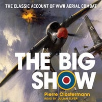 The Big Show: The Classic Account of WWII Aerial Combat - Pierre Clostermann