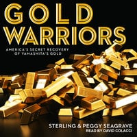 Gold Warriors: America's Secret Recovery of Yamashita's Gold - Peggy Seagrave, Sterling Seagrave