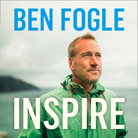 Inspire: Life Lessons from the Wilderness - Ben Fogle