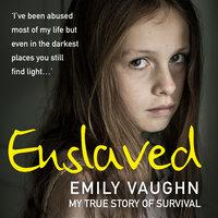 Enslaved: My True Story of Survival - Emily Vaughn