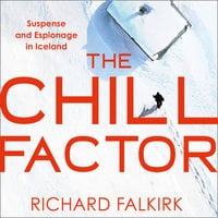 The Chill Factor: Suspense and Espionage in Cold War Iceland - Richard Falkirk