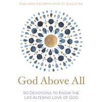 God Above All: 90 Devotions to Know the Life-Altering Love of God - Zondervan