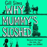 Why Mummy's Sloshed: The Bigger the Kids, the Bigger the Drink - Gill Sims