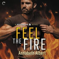 Feel the Fire - Annabeth Albert