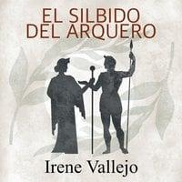 El silbido del arquero - Irene Vallejo
