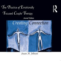 The Practice of Emotionally Focused Couple Therapy: Creating Connection - Susan M. Johnson