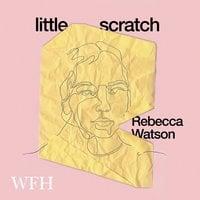 little scratch - Rebecca Watson