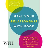 Heal Your Relationship with Food: Effective Strategies to Help You Think Differently - Amy Chisholm, Juliet Rosewall, Maureen Moerbeck
