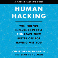 Human Hacking: Win Friends, Influence People, and Leave Them Better Off for Having Met You - Christopher Hadnagy, Seth Schulman
