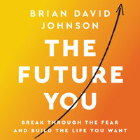 The Future You: Break Through the Fear and Build the Life You Want - Brian David Johnson
