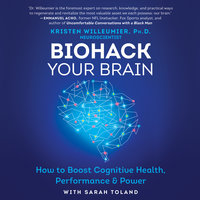 Biohack Your Brain: How to Boost Cognitive Health, Performance & Power - Kristen Willeumier
