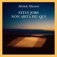 Steve Jobs non abita più qui - Michele Masneri